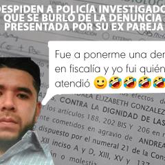 DESPIDEN A POLICÍA DE LA FISCALÍA QUE SE BURLÓ DE DENUNCIA EN SU CONTRA