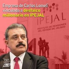 Empresa de Carlos Lomelí vínculada a desfalco millonario en IPEJAL