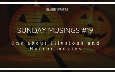 Sunday Musings #19: One About Illusions And Horror Movies