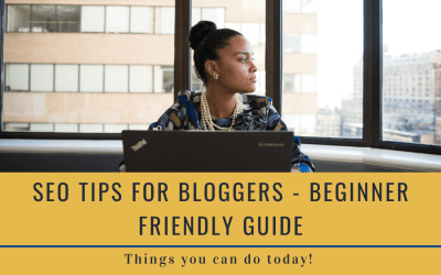 Beginners Guide to SEO for bloggers – Things You Can Do Today!