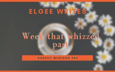 Week that whizzed past: Sunday Musings #84