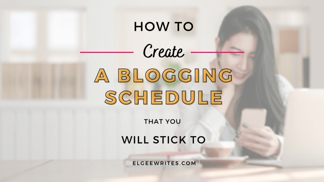 Create a blogging schedule that you'll stick to Cover