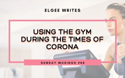 Using the gym during the times of Corona: Sunday Musings #88