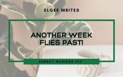 Another week flies past: Sunday Musings #95
