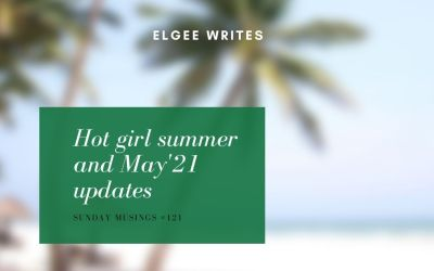 Hot girl summer and May'21 updates:: Sunday Musings #121 monthly wrap