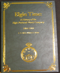 "Elgin Time: A History of the Elgin National Watch Company, 1864 to 1968 E. C. ""Mike"" Alft and Bill Briska"