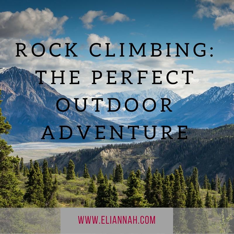 Rock Climbing- The Perfect Outdoor Adventure