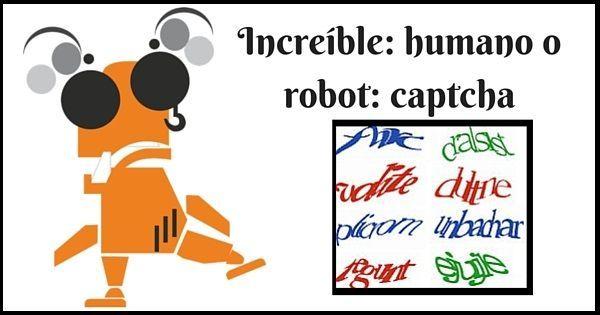 Increíble: humano o robot: captcha
