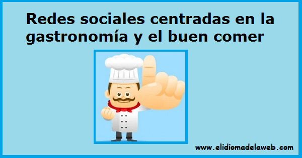 12 redes sociales centradas en la gastronomía y cocina