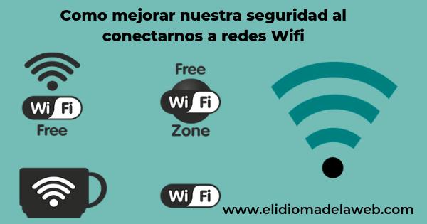 mejorar nuestra seguridad al conectarnos a redes Wifi