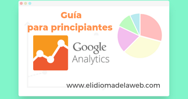 Guía para principiantes en Google Analytics