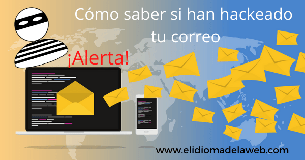 los pasos para comprobar si tu correo ha sido hackeado