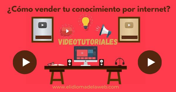 Videotutoriales para vender conocimiento en internet