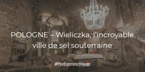 POLOGNE – Wieliczka, l'incroyable ville de sel souterraine
