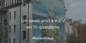 Week-end à Kiev en 10 questions