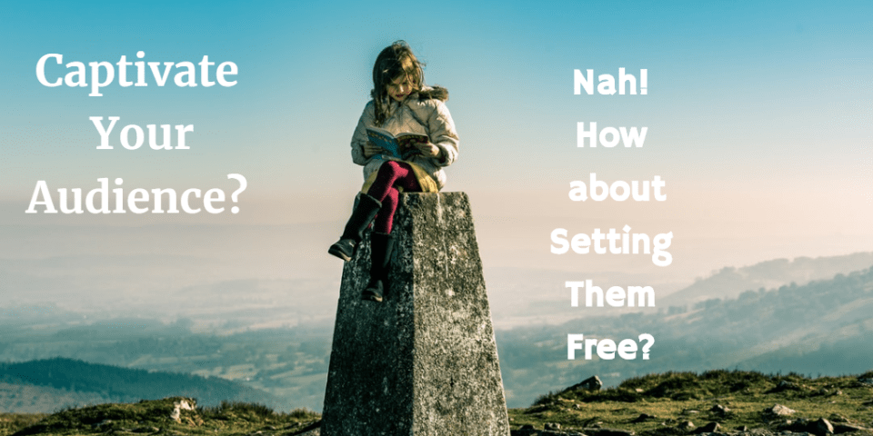 Captivate Your Audience? How about Setting Them Free?