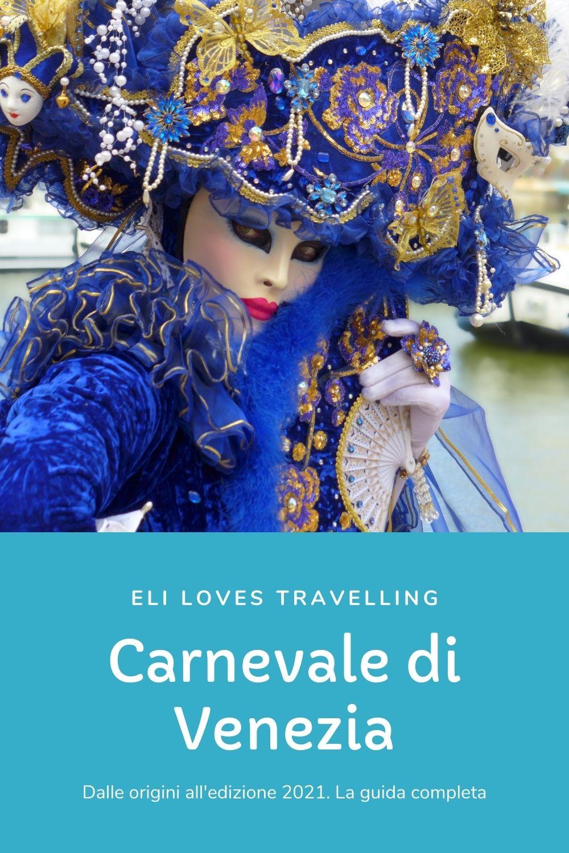 Carnevale di Venezia: dalle origini all'edizione 2021. La guida completa 1