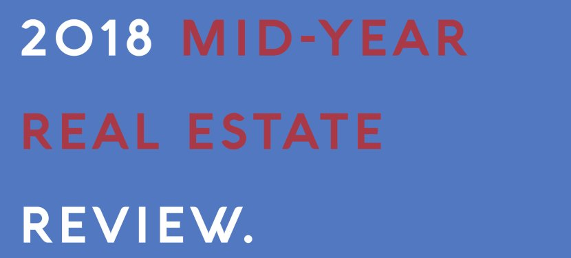 2018 Mid-Year Real Estate Review