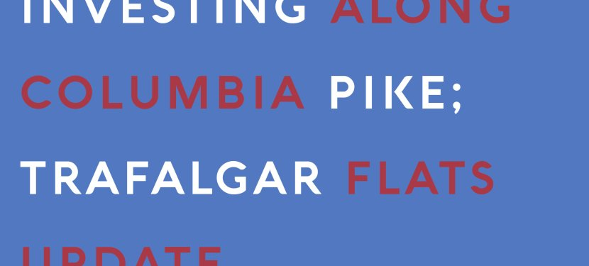 Investing Along Columbia Pike; Trafalgar Flats Update