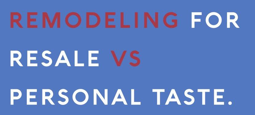 Remodeling For Resale vs Personal Taste