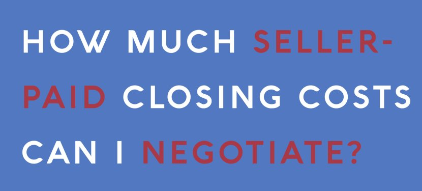 How Much Seller-Paid Closing Costs Can I Negotiate