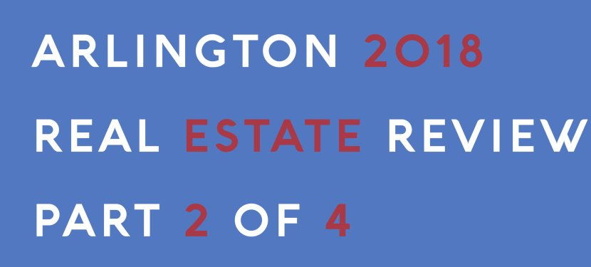 Arlington 2018 Real Estate Review – Part 2 of 4
