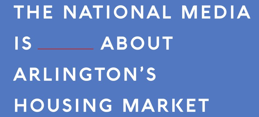 The National Media Is ______ About Arlington's Housing Market