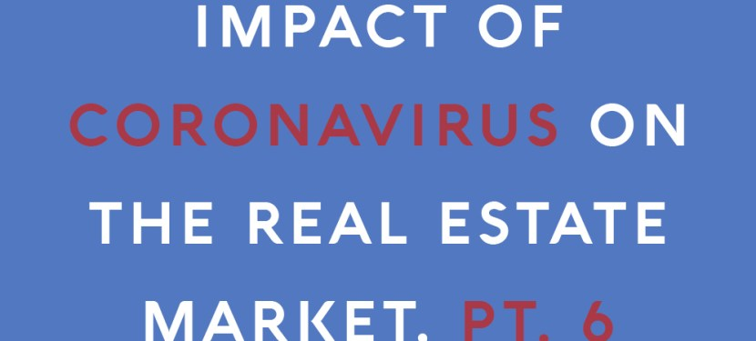 Impact of Coronavirus on the Real Estate Market, Pt 6