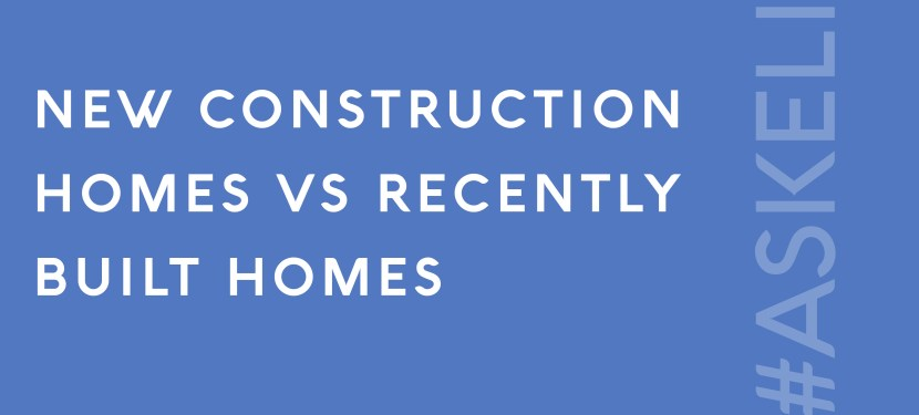 New Construction Homes vs Recently Built Homes