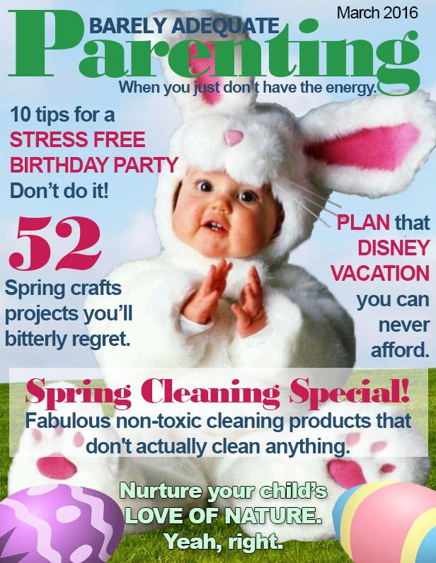 Barely Adequate Parenting magazine -- Spring 2016 issue -- for slacker parents.