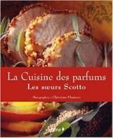 La Cuisine des Parfums (2008, Le Chêne), Les soeurs Scotto (Élisabeth Scotto, Michèle Carles, Marianne Comolli) et Christine Fleurent (Photographies)