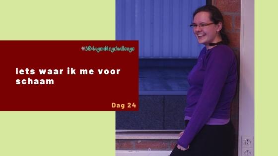 Iets waar ik me voor schaam – Blog challenge #24