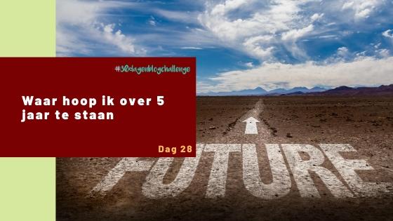 Waar hoop ik over 5 jaar te staan – Blog challenge #28