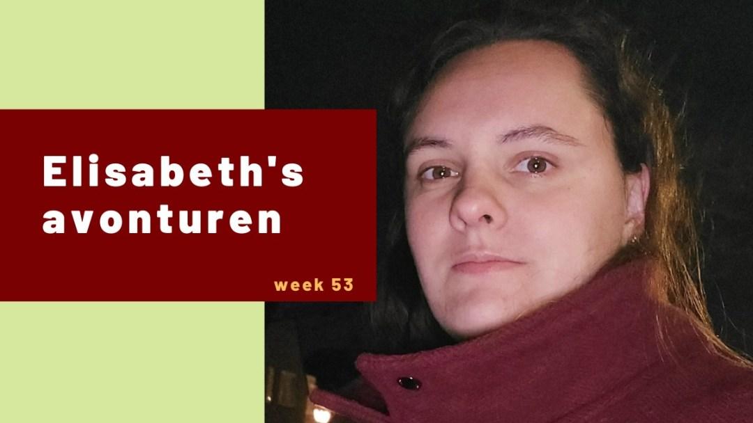 Elisabeth's avonturen week 53 – 2020