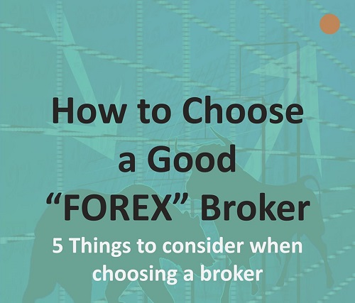 "How To Choose a Good ""FOREX"" Broker: 5 Things You Must Consider"