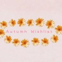 Autumn Wishlist | EG♡