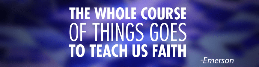 The Whole Course of Things Goes to Teach Us Faith quote from Emerson