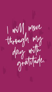 """""""I will move through my day with gratitude."""" Affirmations lockscreens - Breakthrough Brand - Journal Prompts - Elizabeth McCravy"""