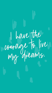"""""""I have the courage to live my dreams."""" affirmations lock screen and journaling prompts"""
