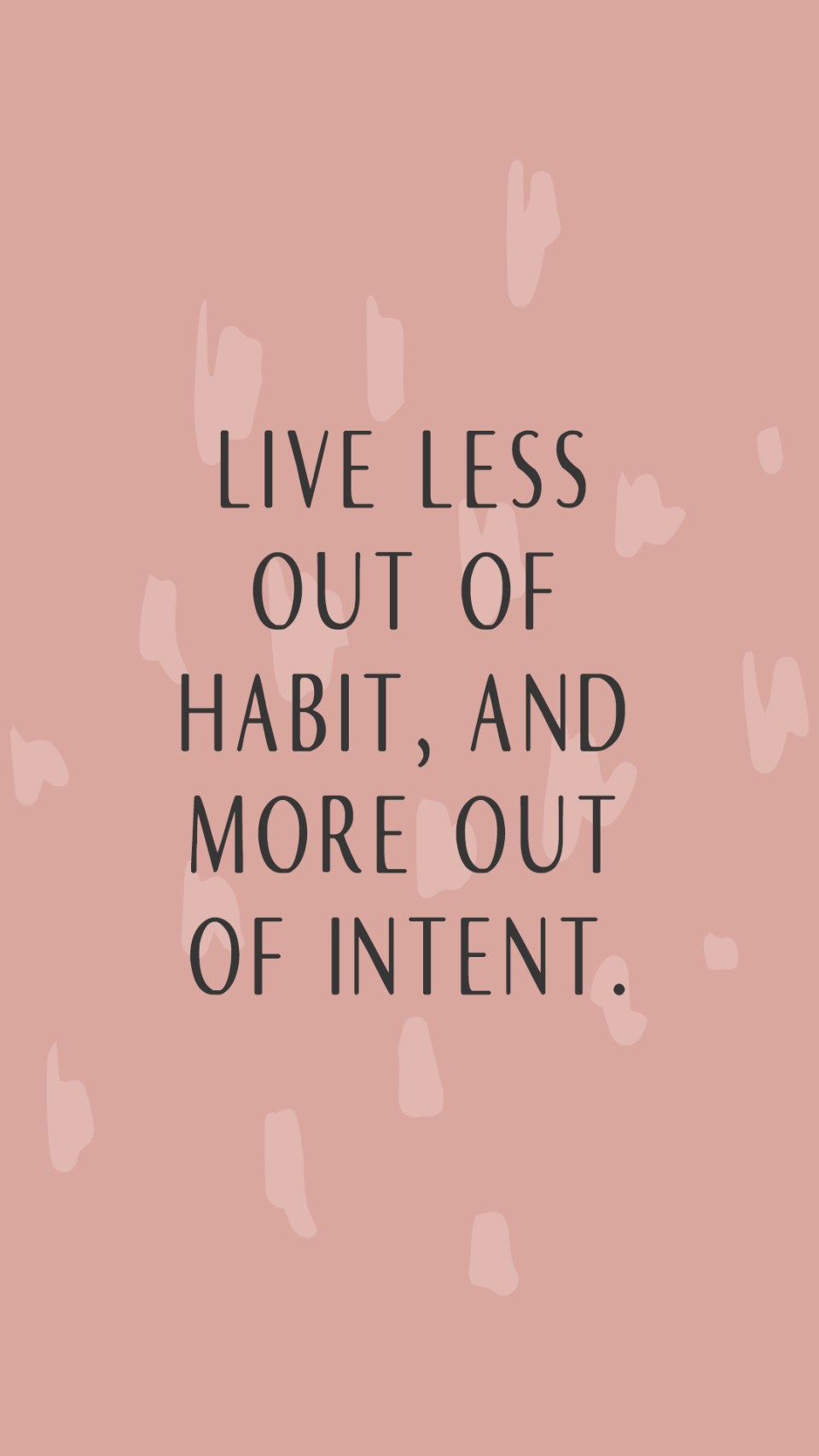 """""""Live less out of habit and more out of intent."""" lockscreens"""