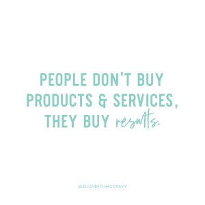 People don't buy products and services, they buy results. - Elizabeth McCravy quotes - Marketing Tips and Strategy for selling well