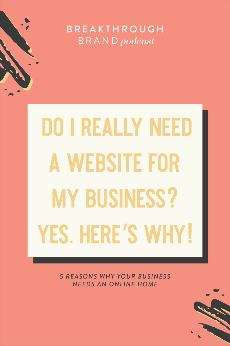 Listen to the Breakthrough Brand Podcast for answers to all of your questions about why you really do need a website with Elizabeth McCravy.