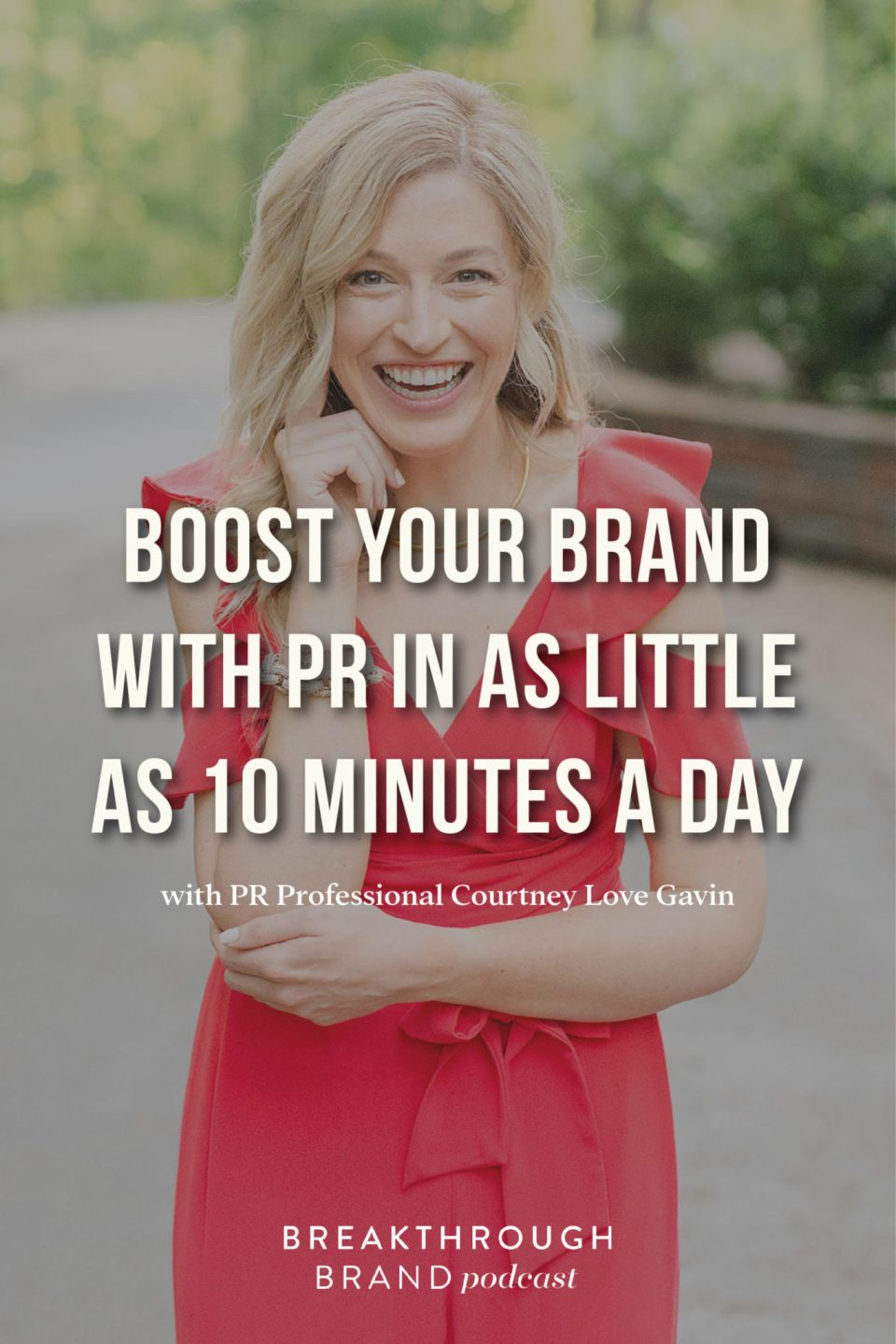 Hear how to boost your brand with PR in as little as 10 minutes a day with Courtney Love Gavin's interview on the Breakthrough Brand Podcast.
