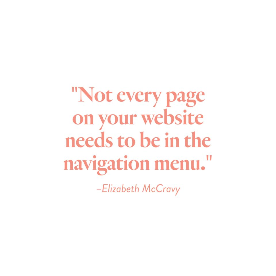 """Not every page on your website should be in the navigation menu."" -Elizabeth McCravy"