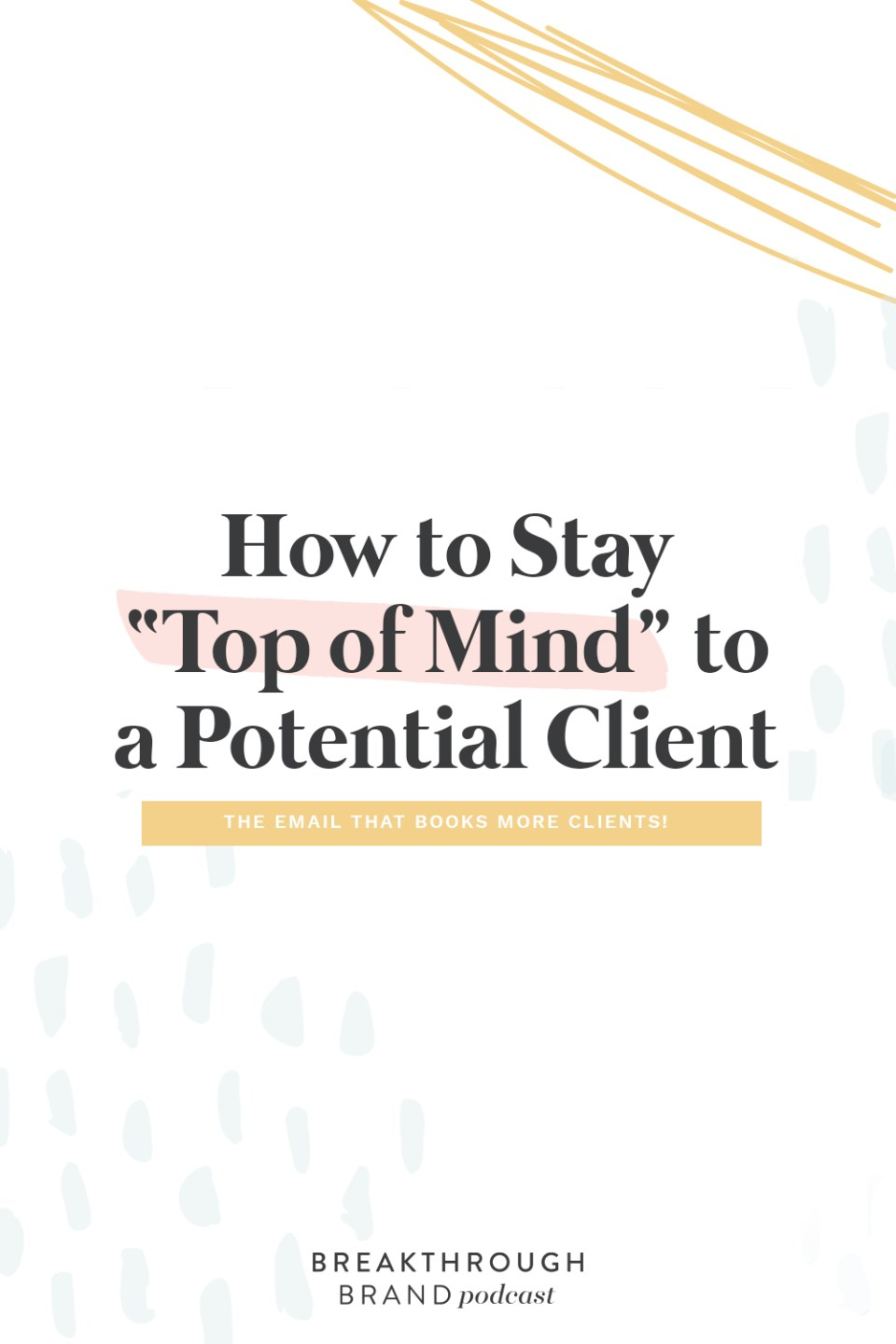 Lean how to stay top of mind with potential clients using this one trick with Elizabeth McCravy on the Breakthrough Brand Podcast.