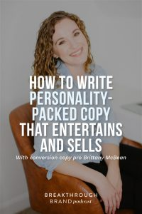 Use these 8 tips to write personality-packed copy the entertains and sells with Brittany McBean on the Breakthrough Brand Podcast.