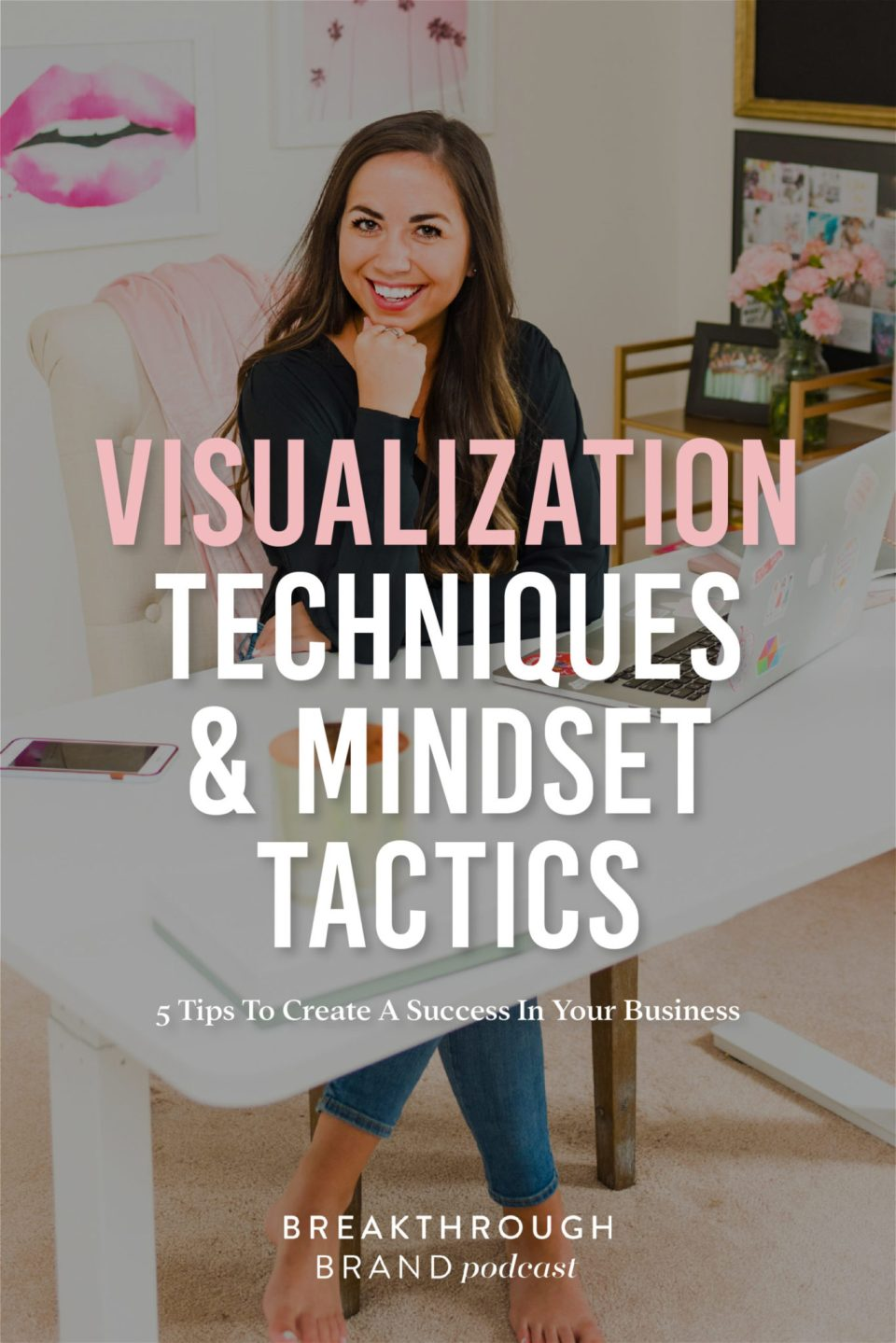 Learn 5 tips to use visualization techniques and mindset tactics to create a success in your business with Elizabeth McCravy on the Breakthrough Brand Podcast.