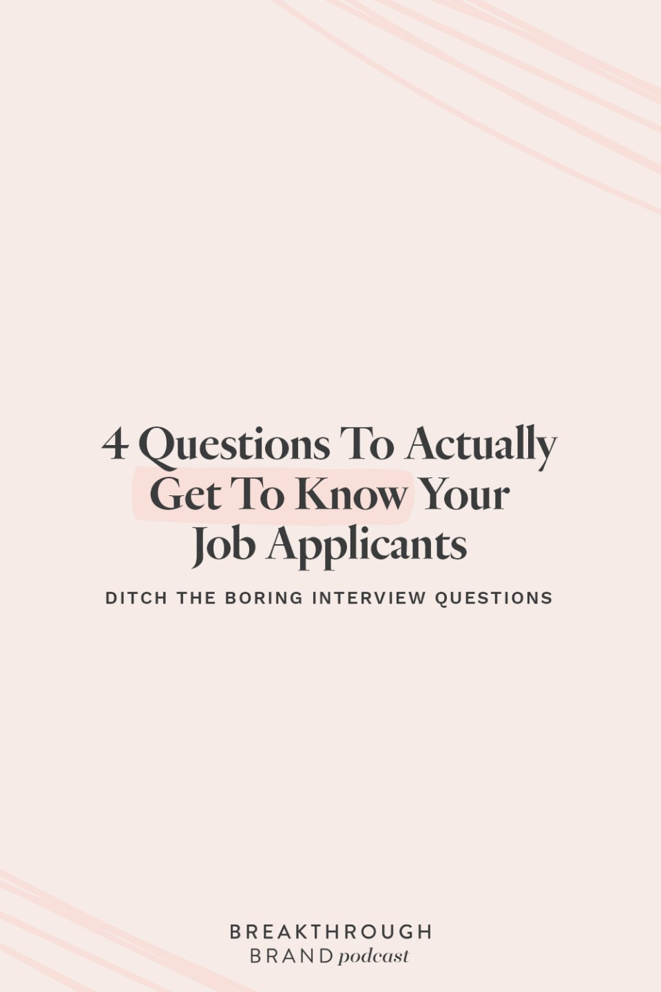 Use these four questions to actually get to know the people applying to work with you. They aren't your basic interview questions