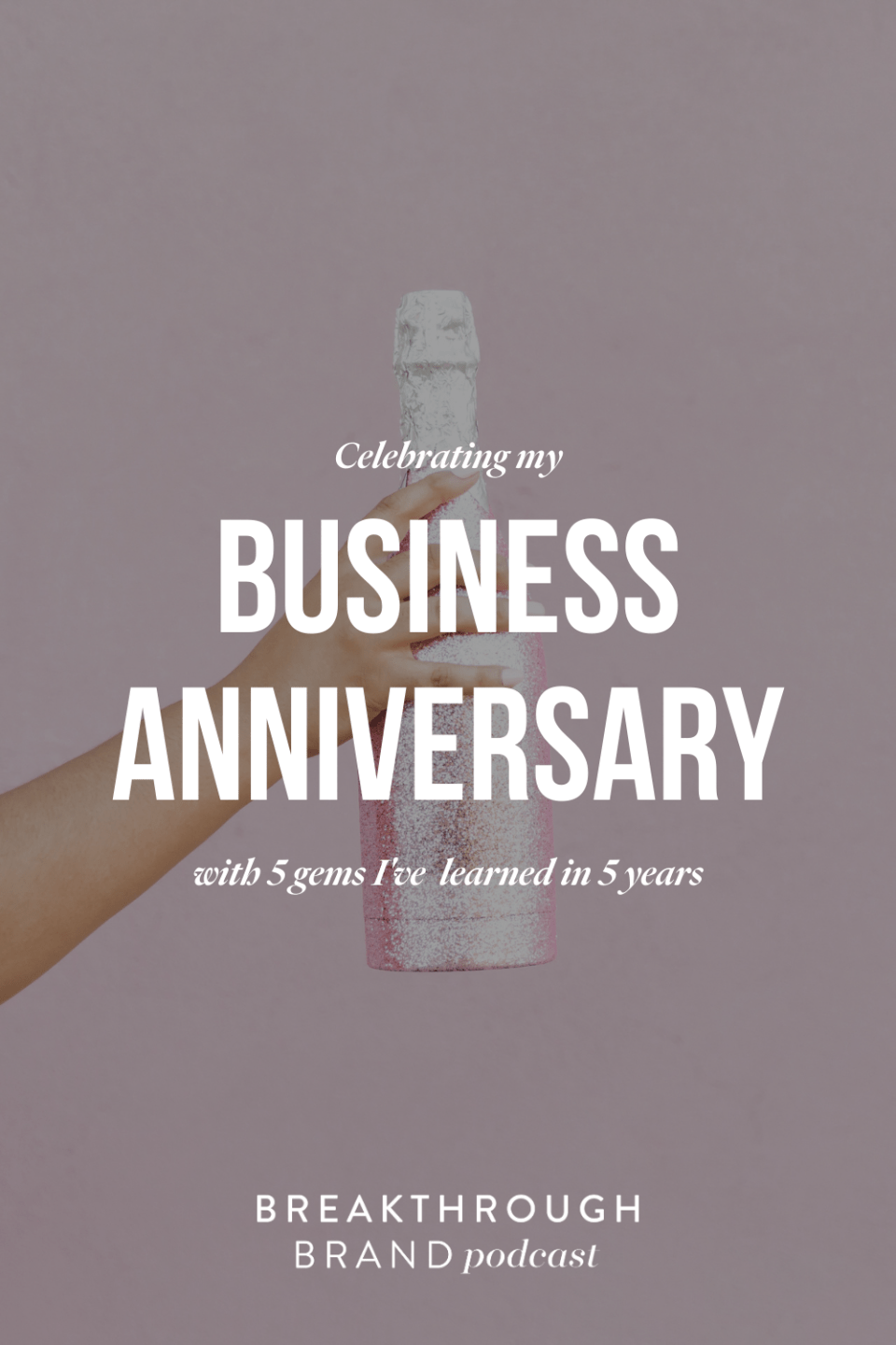 Celebrating 5 years in business with 5 lessons I have learned over the years with Elizabeth McCravy on the Breakthrough Brand Podcast.
