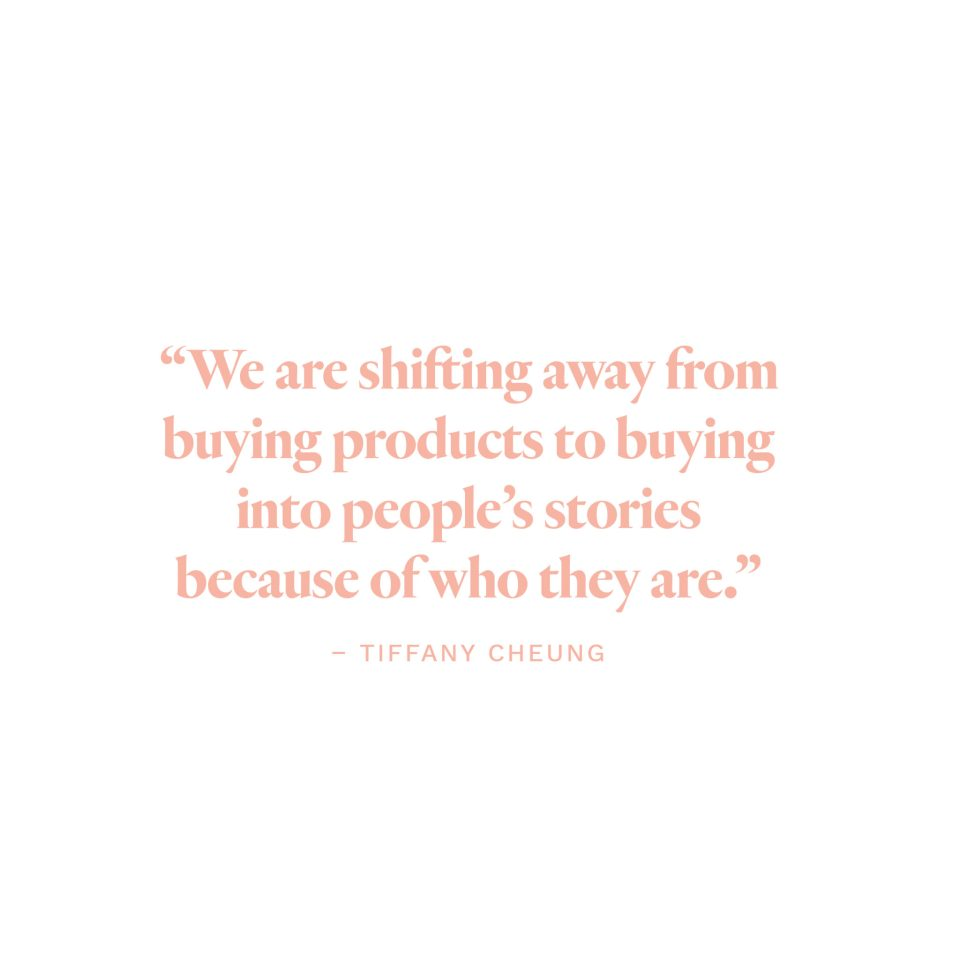 """""""We are shifting away from buying products to buying into people's stories because of who they are."""" - Tiffany Cheung"""